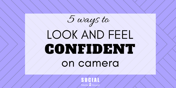 How to look and feel more confident on camera