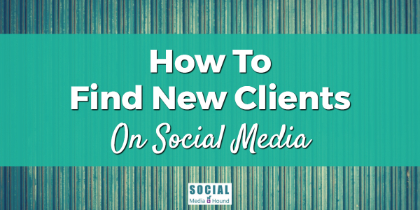 how to find new clients on social media