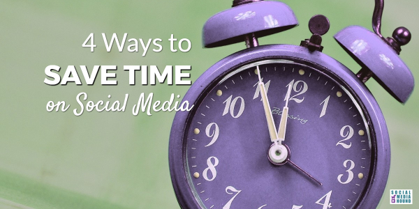 4 Ways to Save Time on Social Media