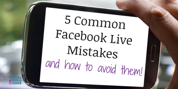 Common Facebook Live Mistakes and how to avoid them