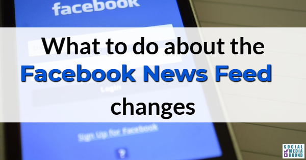 What to Do about the Facebook News Feed Changes