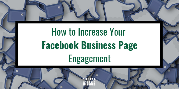 How to Increase Your Facebook Business Page Engagement