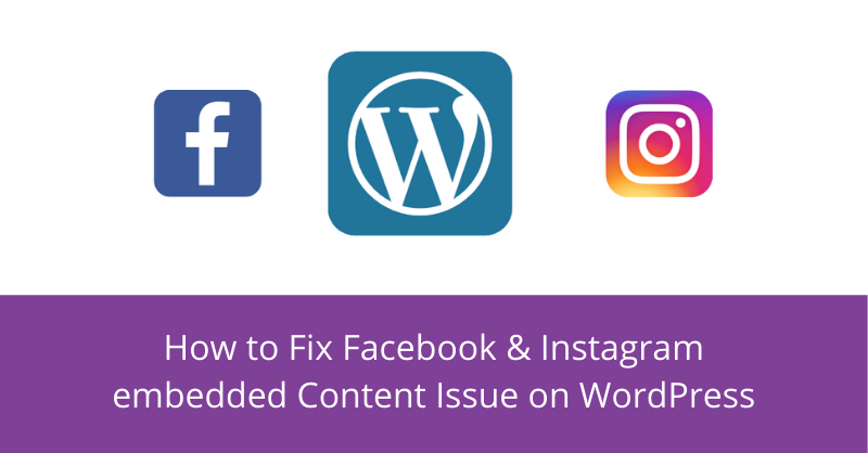 How to Fix Facebook & Instagram embedded Content Issue on WordPress